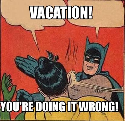 You Re Doing It Wrong Meme - meme creator vacation you re doing it wrong meme