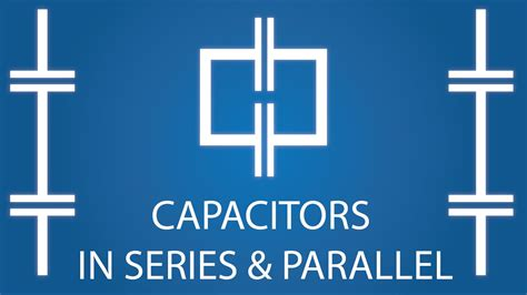 capacitor bank series vs parallel capacitors in series parallel electronics basics 20