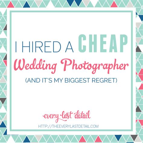 Cheap Photographers by I Hired A Cheap Wedding Photographer Every Last Detail