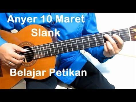 tutorial belajar gitar petikan petikan slank anyer 10 maret belajar gitar petikan