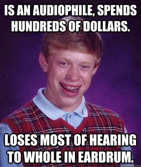 Audiophile Meme - is an audiophile spends hundreds of dollars loses most
