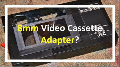 cassette 8mm is there an 8mm cassette adapter to play back your 8mm