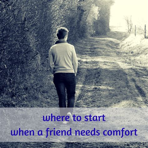 in need of comfort strengthened by the word when a friend needs comfort