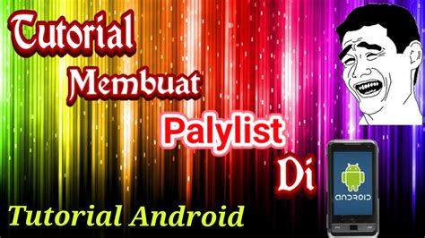 android tutorial youtube playlist tutorial membuat playlist di android youtube