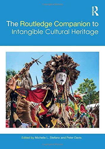 what is intangible cultural heritage intangible the routledge companion to intangible cultural heritage
