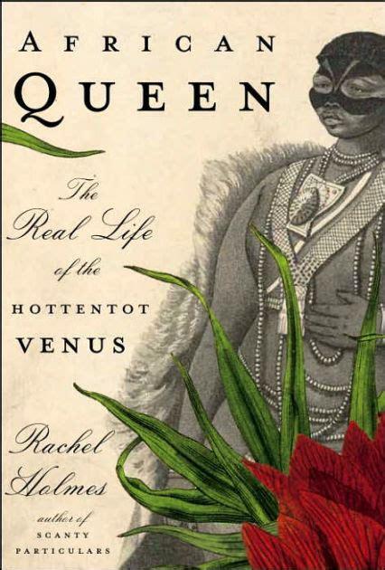 libro hottentot venus vintage african queen the real life of the hottentot venus by rachel holmes nook book ebook