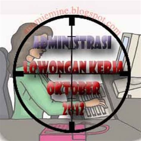 Lowongan Administrasi lowongan kerja administrasi wanita oktober 2012