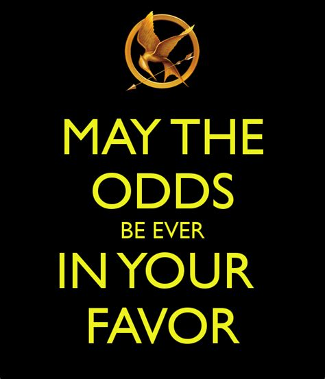 May The Odds Be Ever In Your Favor Meme - may the odds be ever in your favor keep calm and carry