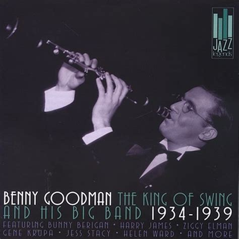 the king of swing the king of swing and his band 1934 1939 benny goodman