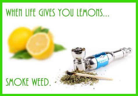 life   lemons smoke weed weed memes