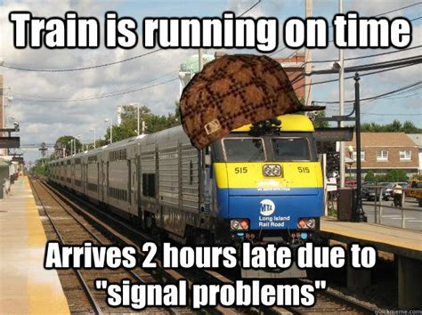 Train Meme - train is running on time arrives 2 hours late due to