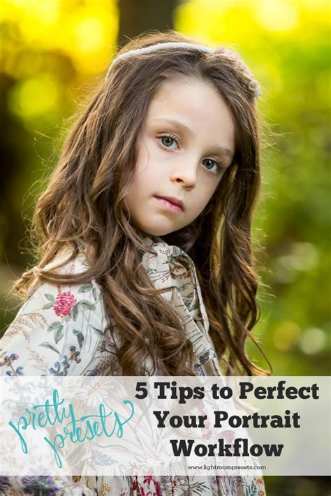 pretty presets workflow 5 tips for perfecting your portrait lightroom workflow