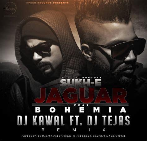 jaguar dj remix mp3 download jaguar sukh e ft bohemia dj kawal ft dj tejas