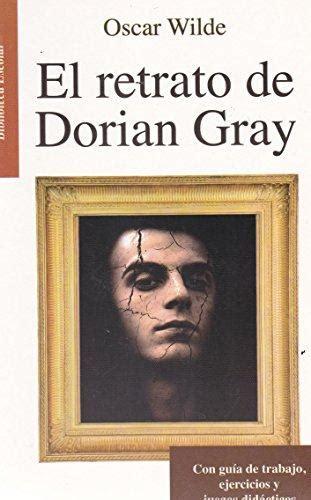 el retrato de dorian 9786071415509 el retrato de dorian gray con guia de trabajo ejercicios y juegos didacticos