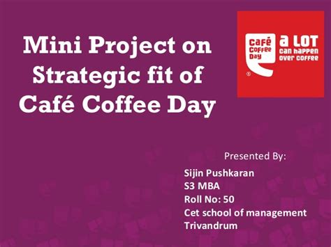Fit Mba Project Management by Miniproject On Strategic Fit Of Cafe Coffee Day