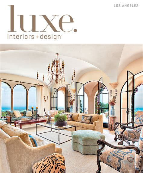 luxe interiors and design luxe interior design magazine los angeles edition fall