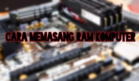 Ram Pada Komputer solusi mudah cara memasang ram komputer guegamer