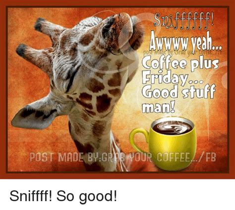 Friday Coffee Meme - good coffee good friday memes images img your