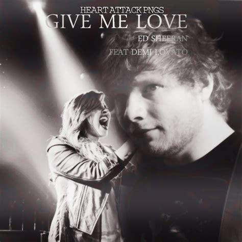 ed sheeran ft song give me love ed sheeran feat demi lovato by