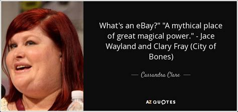 ebay quote cassandra clare quote what s an ebay quot quot a mythical place