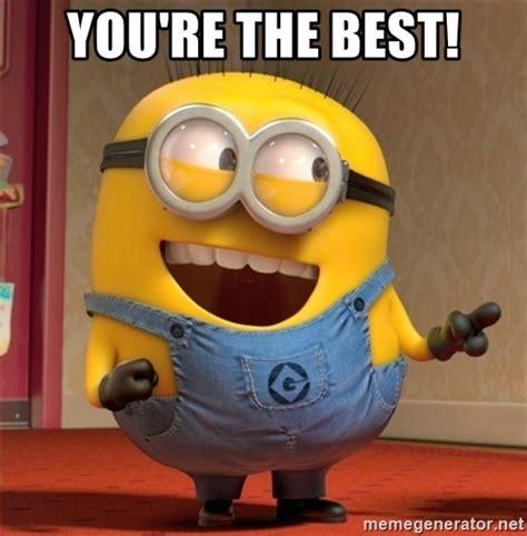 Your The Best Meme - you re the best dave le minion meme generator