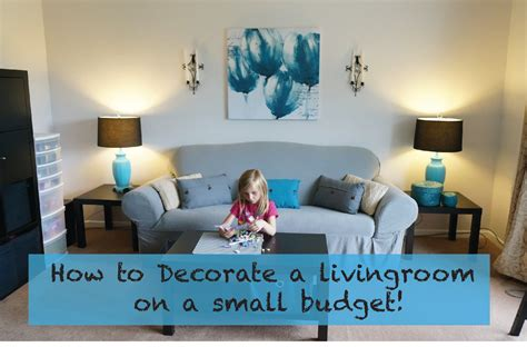 how do i decorate my house how to decorate a living room on a really small budget