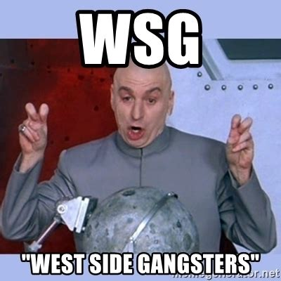 Side By Side Meme - wsg quot west side gangsters quot dr evil meme meme generator