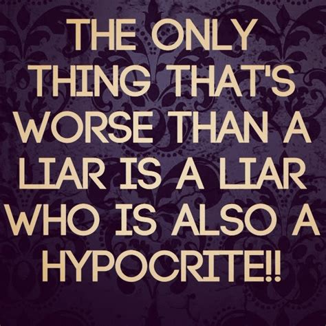Is A Hypocrite by Quotes About Liars And Hypocrites Quotesgram
