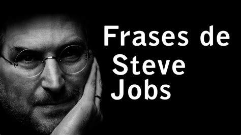 imagenes motivadoras de steve jobs frases de steve jobs frases motivadoras inspiracion