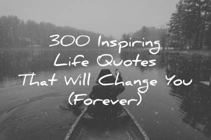 300 inspiring life quotes that will change you (forever)