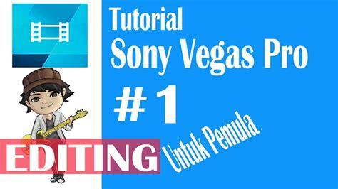 tutorial vegas pro 10 indonesia cara mengedit video di sony vegas pro 13 untuk pemula 1