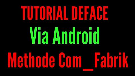 tutorial deface tutorial deface via android methode com fabrik youtube