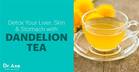 Is A Detox For Your Skin by Dandelion Tea For Liver Detox Healthy Skin Stomach Dr