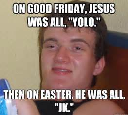 Dirty Friday Memes - good friday 2017 memes funny photos best jokes images