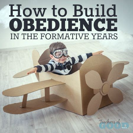 how to your obedience how to build obedience in the formative years in the home