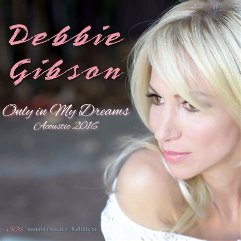 only in dreams only in my dreams acoustic debbie gibson