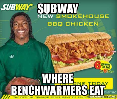 Subway Memes - subway where benchwarmers eat make a meme