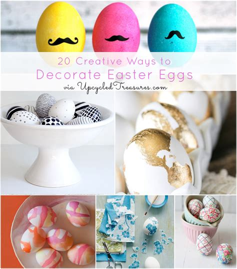 how to decorate easter eggs 20 creative ways to decorate easter eggs upcycled treasures