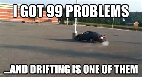 Drift Meme - drift douche slams his ride into a l post