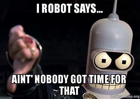 Robot Meme - i robot meme 28 images now robot memes robocast play