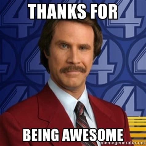 memes about being awesome memes thanks for being awesome burgundy anchorman meme