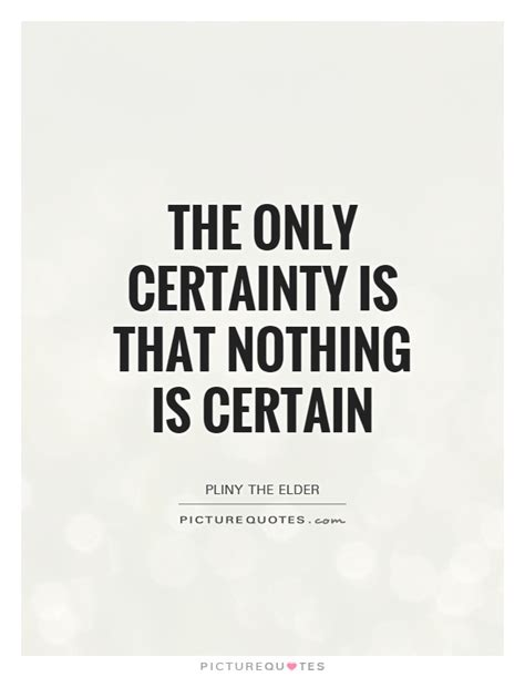 the certainty of and uncertainty of uncertainty quotes sayings uncertainty picture quotes