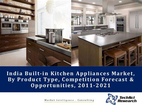 kitchen appliances in india india built in kitchen appliances market forecast 2021