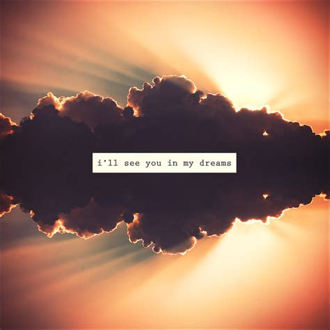 See You In My Dreams Quotes Tumblr