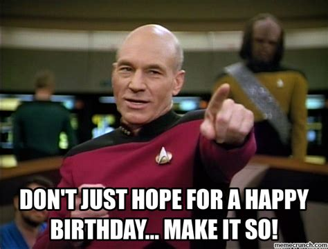 Make It So Meme - don t just hope for a happy birthday make it so