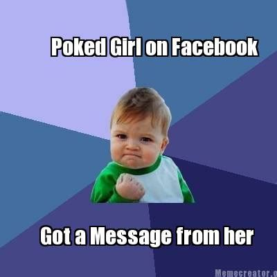 Girls On Facebook Meme - meme creator poked girl on facebook got a message from