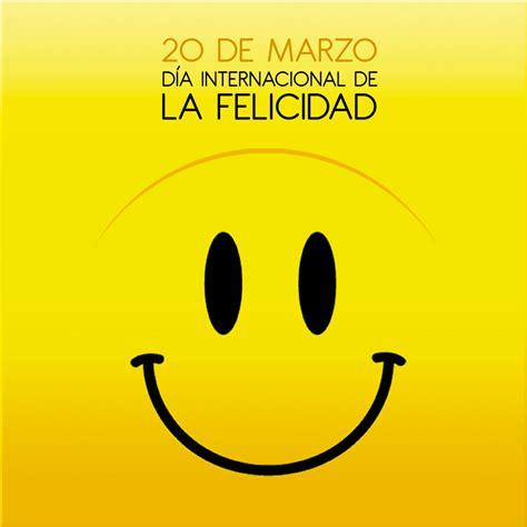 imagenes feliz dia de la felicidad 20 de marzo d 237 a de la felicidad el blog de una escort