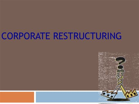 Restructuring Mba by Corporate Restructuring Ppt Mba