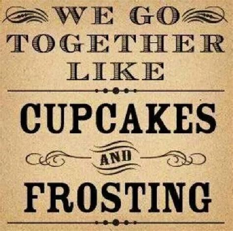 We Go Together Meme - the 25 best funny cake quotes ideas on pinterest cake