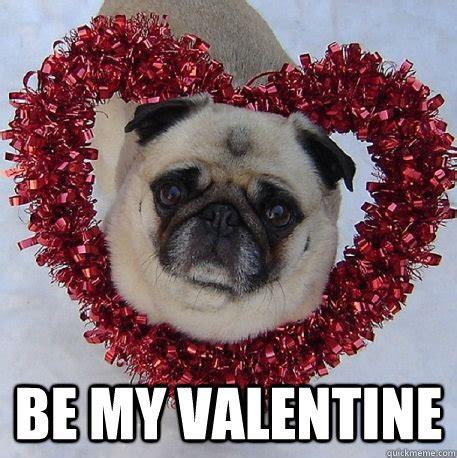 Be My Valentine Meme - be my valentine pug valentine quickmeme